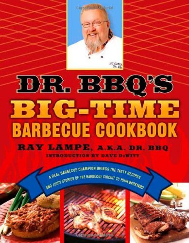 Ray Lampe Dr. Bbq's Big Time Barbecue Cookbook A Real Barbecue Champion Brings The Tasty Recipes