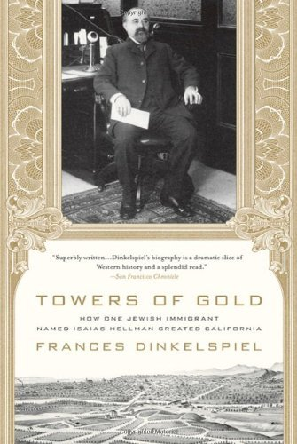 Frances Dinkelspiel Towers Of Gold How One Jewish Immigrant Named Isaias Hellman Cre