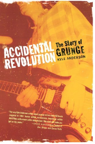 Kyle Anderson Accidental Revolution The Story Of Grunge