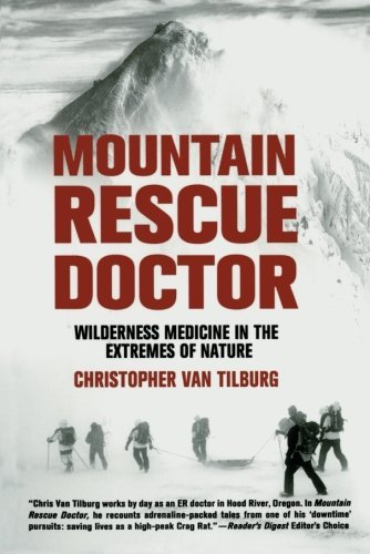 Christopher Van Tilburg Mountain Rescue Doctor Wilderness Medicine In The Extremes Of Nature