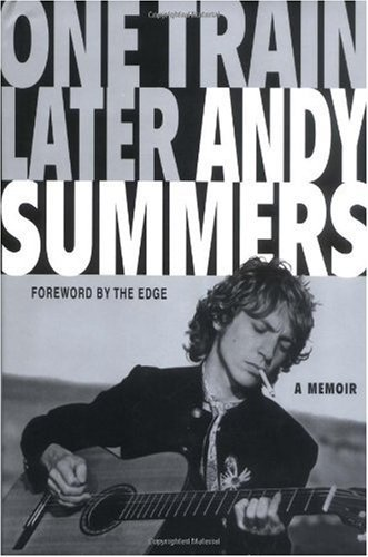 Andy Summers One Train Later A Memoir