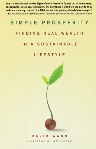 David Wann Simple Prosperity Finding Real Wealth In A Sustainable Lifestyle