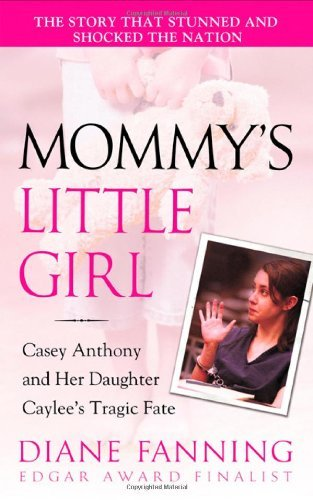 Diane Fanning Mommy's Little Girl Casey Anthony And Her Daughter Caylee's Tragic Fa