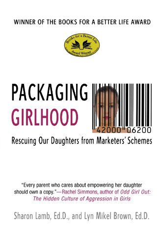 Sharon Lamb Packaging Girlhood Rescuing Our Daughters From Marketers' Schemes