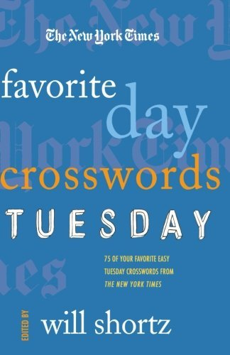 Will Shortz The New York Times Favorite Day Crosswords Tuesday 75 Of Your Favorite Easy Tuesday Crosswo