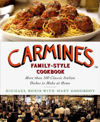 Michael Ronis Carmine's Family Style Cookbook More Than 100 Classic Italian Dishes To Make At H