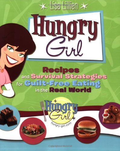 Lisa Lillien Hungry Girl Recipes And Survival Strategies For Guilt Free Ea