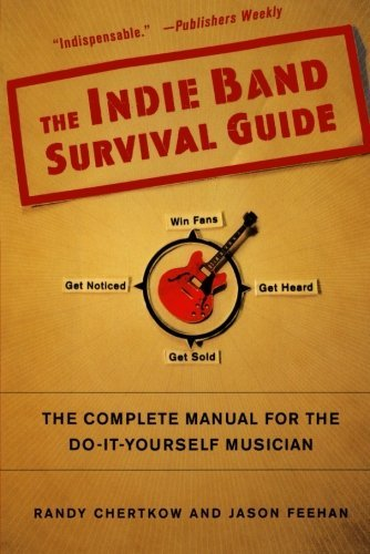 Randy Chertkow Indie Band Survival Guide The The Complete Manual For The Do It Yourself Musici