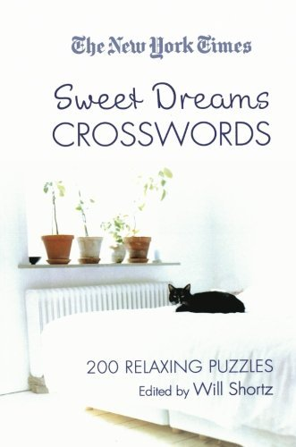 Will Shortz The New York Times Sweet Dreams Crosswords 200 Relaxing Puzzles