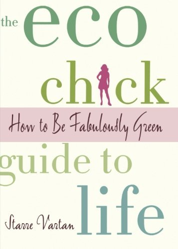 Starre Vartan The Eco Chick Guide To Life How To Be Fabulously Green