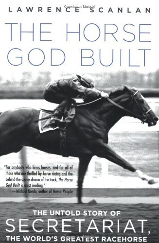 Lawrence Scanlan The Horse God Built The Untold Story Of Secretariat The World's Grea