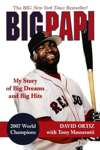 David Ortiz Big Papi My Story Of Big Dreams And Big Hits