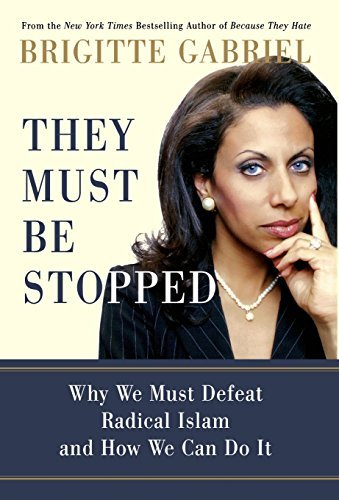 Brigitte Gabriel They Must Be Stopped Why We Must Defeat Radical Islam And How We Can D
