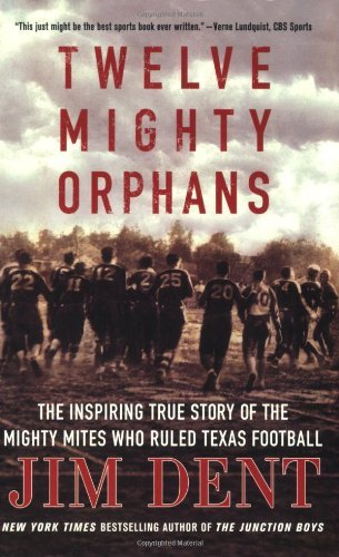 Jim Dent Twelve Mighty Orphans The Inspiring True Story Of The Mighty Mites Who