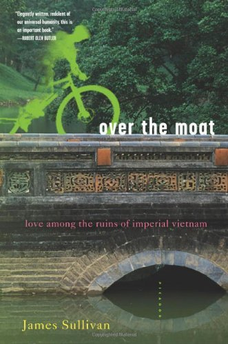 James Sullivan Over The Moat Love Among The Ruins Of Imperial Vietnam