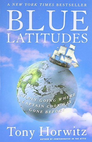 Tony Horwitz Blue Latitudes Boldly Going Where Captain Cook Has Gone Before