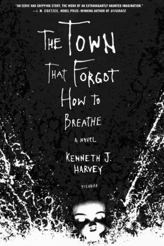 Kenneth J. Harvey The Town That Forgot How To Breathe