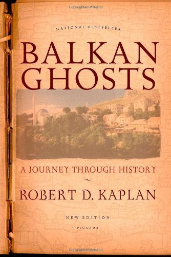 Robert D. Kaplan Balkan Ghosts A Journey Through History