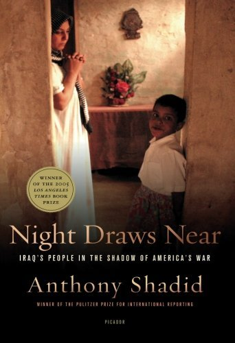 Anthony Shadid Night Draws Near Iraq's People In The Shadow Of America's War