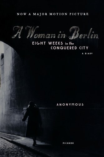 Anonymous A Woman In Berlin Eight Weeks In The Conquered City A Diary