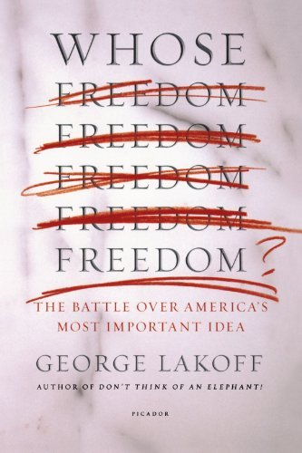 George Lakoff Whose Freedom? The Battle Over America's Most Important Idea