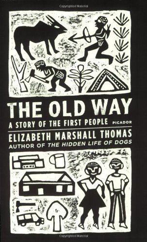 Elizabeth Marshall Thomas The Old Way A Story Of The First People