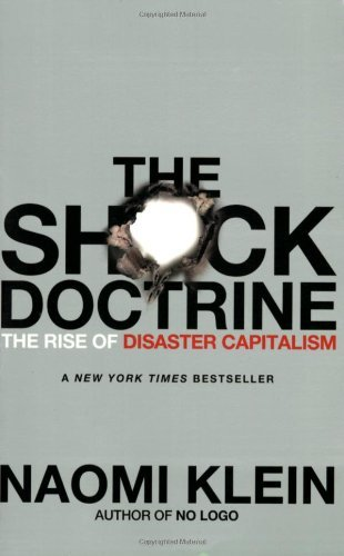 Naomi Klein The Shock Doctrine The Rise Of Disaster Capitalism