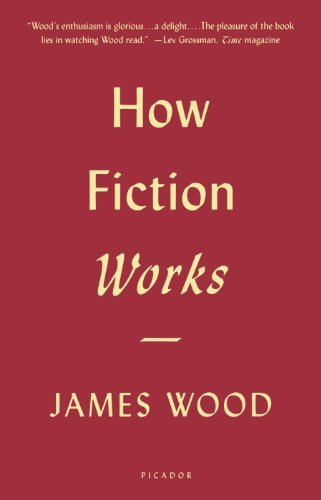 James Wood How Fiction Works