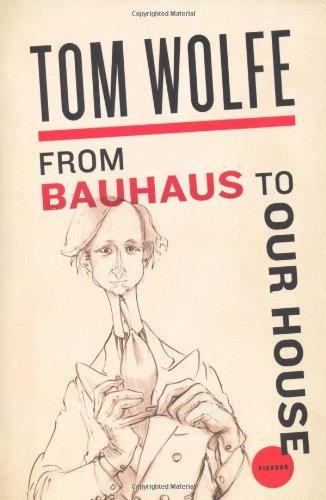 Tom Wolfe From Bauhaus To Our House
