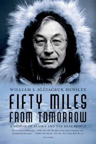 William L. Iggiagruk Hensley Fifty Miles From Tomorrow A Memoir Of Alaska And The Real People