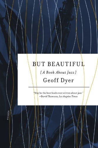 Geoff Dyer But Beautiful A Book About Jazz