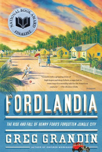 Greg Grandin Fordlandia The Rise And Fall Of Henry Ford's Forgotten Jungl