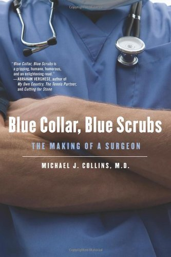 Michael J. Collins Blue Collar Blue Scrubs The Making Of A Surgeon