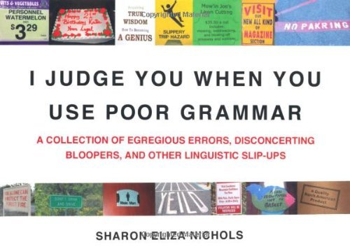Sharon Eliza Nichols I Judge You When You Use Poor Grammar A Collection Of Egregious Errors Disconcerting B