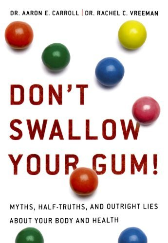 Aaron E. Carroll Don't Swallow Your Gum! Myths Half Truths And Outright Lies About Your