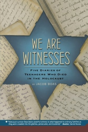 Jacob Boas We Are Witnesses Five Diaries Of Teenagers Who Died In The Holocau