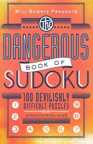 Will Shortz Will Shortz Presents The Dangerous Book Of Sudoku 100 Devilishly Difficult Puzzles