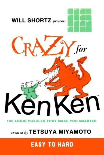 Will Shortz Will Shortz Presents Crazy For Kenken Easy To Hard 100 Logic Puzzles That Make You Smarter
