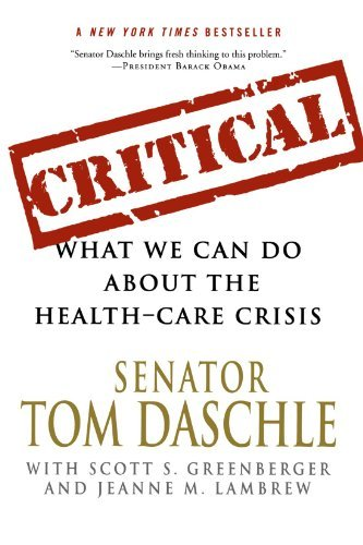 Daschle Tom Critical What We Can Do About The Health Care Crisis