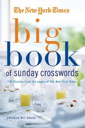 The New York Times The New York Times Big Book Of Sunday Crosswords 150 Puzzles From The Pages Of The New York Times
