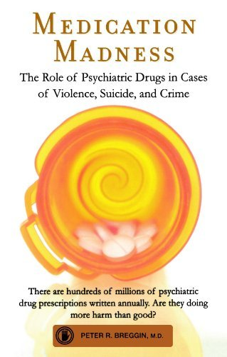 Peter R. Breggin Medication Madness The Role Of Psychiatric Drugs In Cases Of Violenc