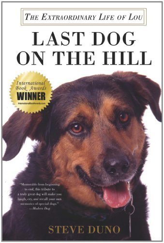 Steve Duno Last Dog On The Hill The Extraordinary Life Of Lou