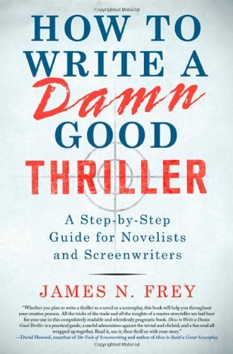 James N. Frey How To Write A Damn Good Thriller A Step By Step Guide For Novelists And Screenwrit