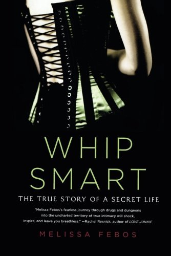 Melissa Febos Whip Smart The True Story Of A Secret Life