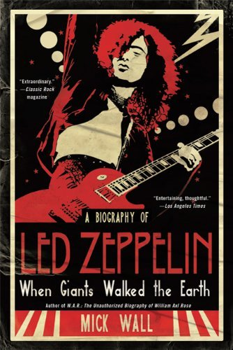Mick Wall When Giants Walked The Earth A Biography Of Led Zeppelin