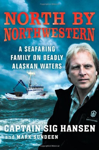 Sig Hansen North By Northwestern A Seafaring Family On Deadly Alaskan Waters