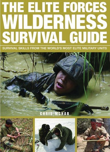 Chris Mcnab The Elite Forces Wilderness Survival Guide Survival Skills From The World's Most Elite Milit