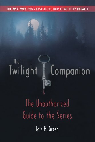 Lois H. Gresh The Twilight Companion Completely Updated The Unauthorized Guide To The Updated