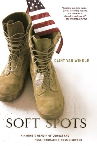 Clint Van Winkle Soft Spots A Marine's Memoir Of Combat And Post Traumatic St