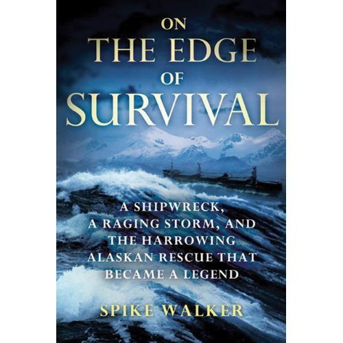 Spike Walker On The Edge Of Survival A Shipwreck A Raging Storm And The Harrowing Al